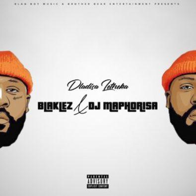 Download Blaklez & DJ Maphorisa Mp3 – Dlalisa Letheka