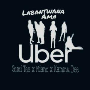 Labantwana Ama Uber - Semi Tee Feat. Miano & Kammu Dee