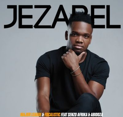 Jezabel – Major League & Focalistic ft. Senzo Afrika & Abidoza