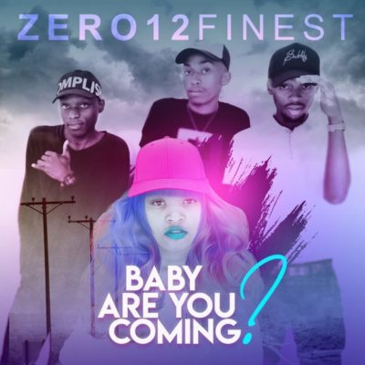 Download Mp3: Zero12Finest - Baby Are You Coming? ft ...
