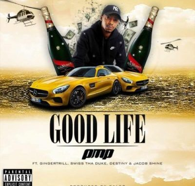 DOWNLOAD MP3 PMP – Good Life Ft. Ginger Trill, Swiss Tha Duke & Jacob Shine