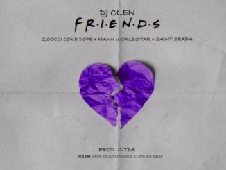 DJ Clen – Friends ft. Zoocci Coke Dope & Manu Worldstar